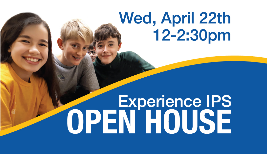 Experience IPS Open House: Wed., April 22, 2020
